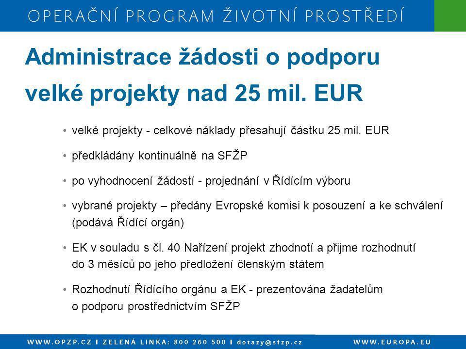 •velké projekty - celkové náklady přesahují částku 25 mil. EUR •předkládány kontinuálně na SFŽP •po vyhodnocení žádostí - projednání v Řídícím výboru
