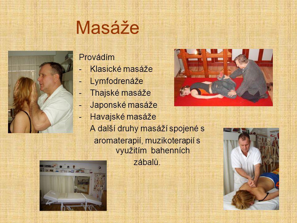 Masáže Provádím -Klasické masáže -Lymfodrenáže -Thajské masáže -Japonské masáže -Havajské masáže A další druhy masáží spojené s aromaterapií, muzikoterapií s využitím bahenních zábalů.