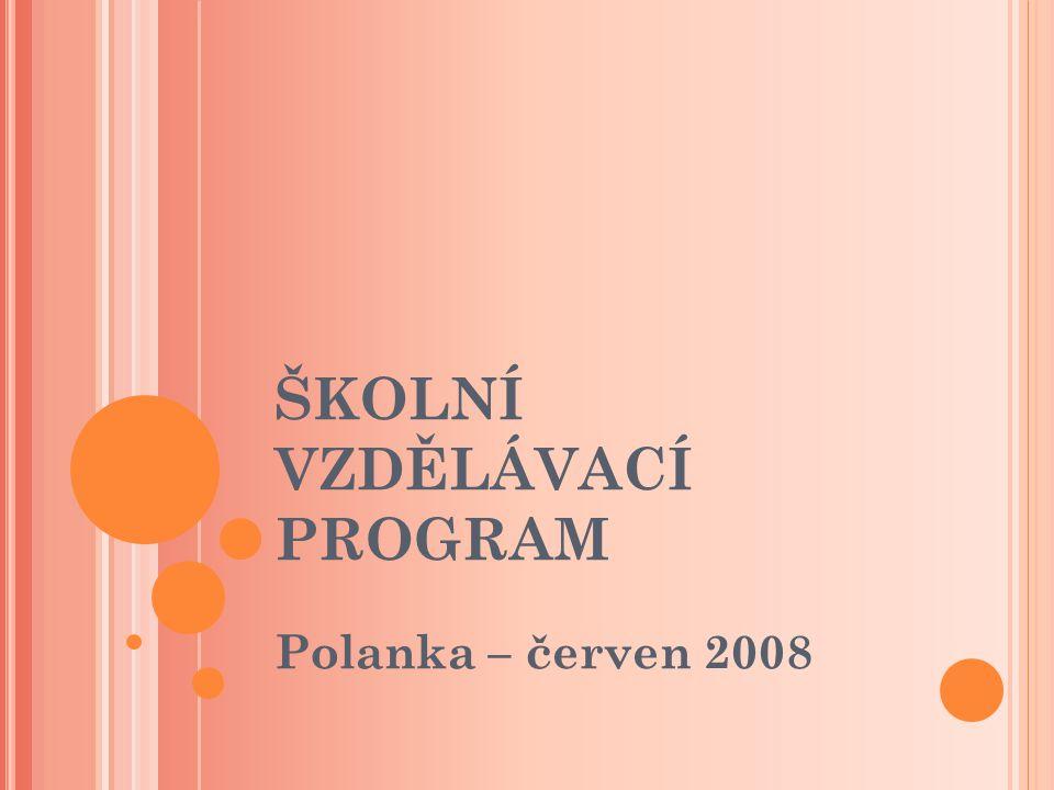 ŠKOLNÍ VZDĚLÁVACÍ PROGRAM Polanka – červen 2008