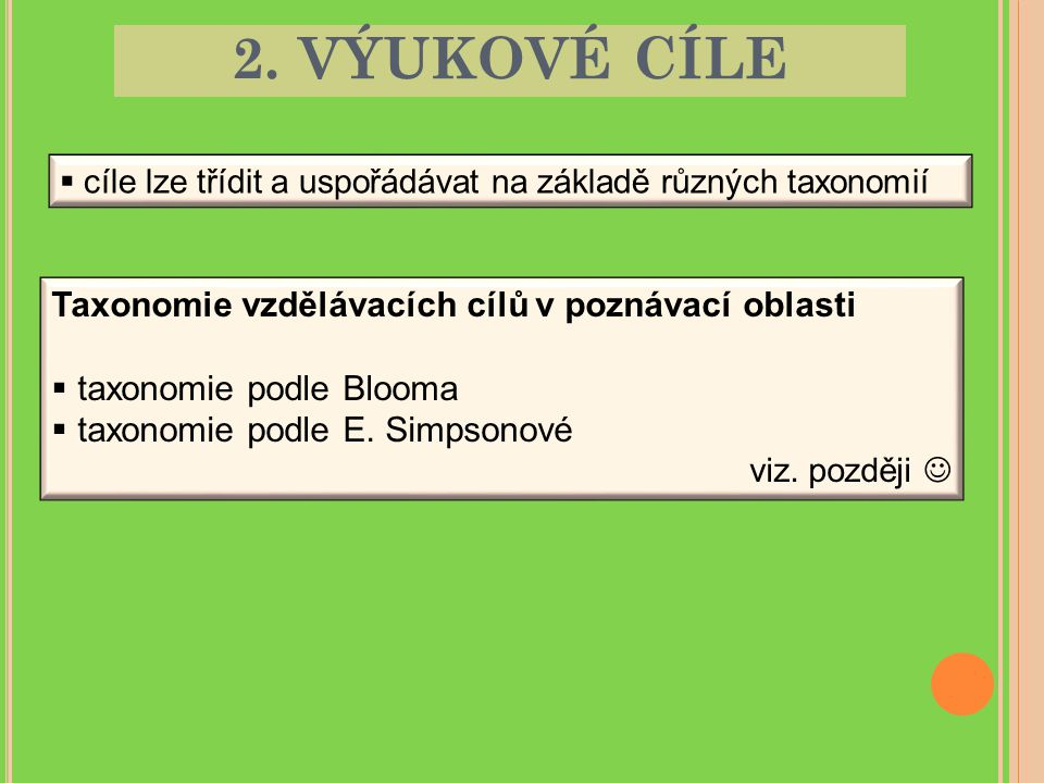 2. VÝUKOVÉ CÍLE  cíle lze třídit a uspořádávat na základě různých taxonomií Taxonomie vzdělávacích cílů v poznávací oblasti  taxonomie podle Blooma
