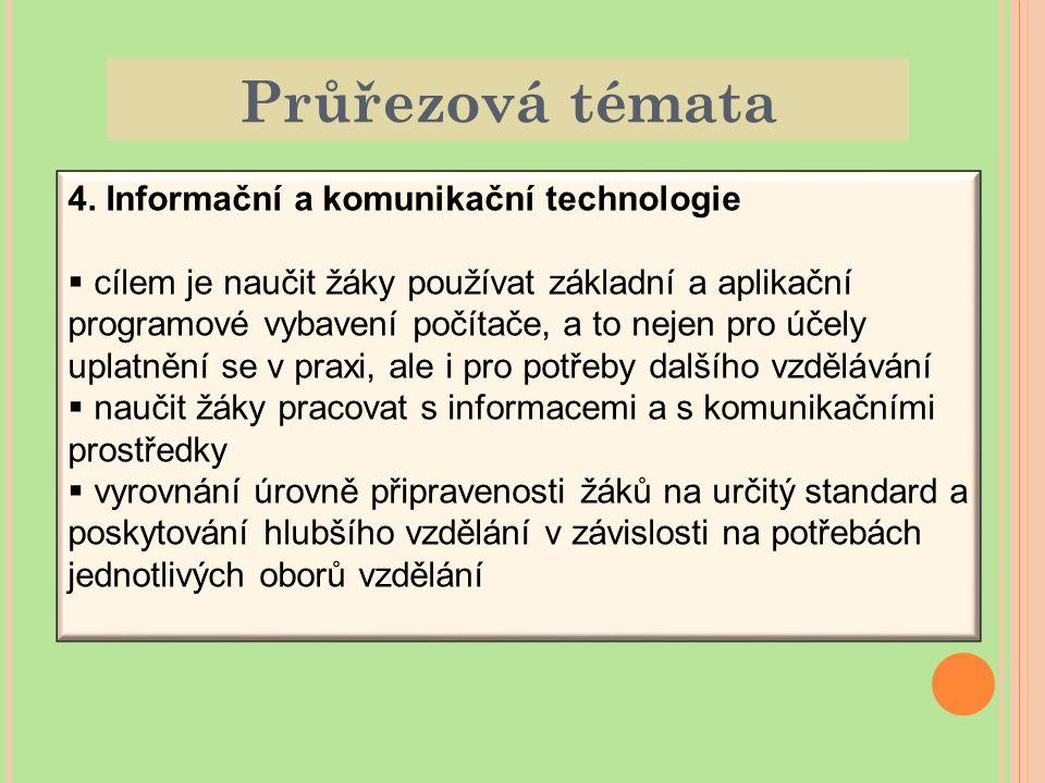 Průřezová témata 4. Informační a komunikační technologie  cílem je naučit žáky používat základní a aplikační programové vybavení počítače, a to nejen