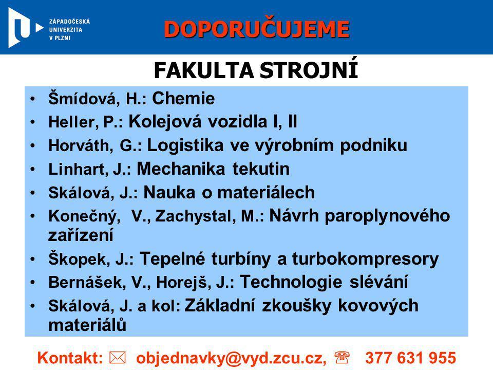 •Šmídová, H.: Chemie •Heller, P.: Kolejová vozidla I, II •Horváth, G.: Logistika ve výrobním podniku •Linhart, J.: Mechanika tekutin •Skálová, J.: Nau