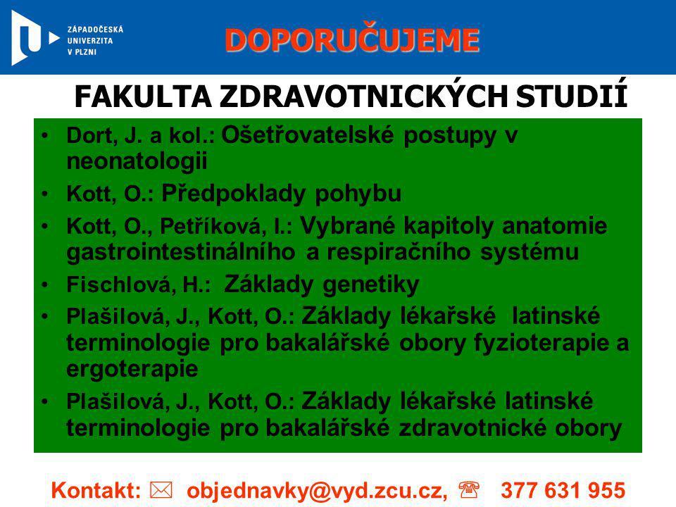 •Dort, J. a kol.: Ošetřovatelské postupy v neonatologii •Kott, O.: Předpoklady pohybu •Kott, O., Petříková, I.: Vybrané kapitoly anatomie gastrointest