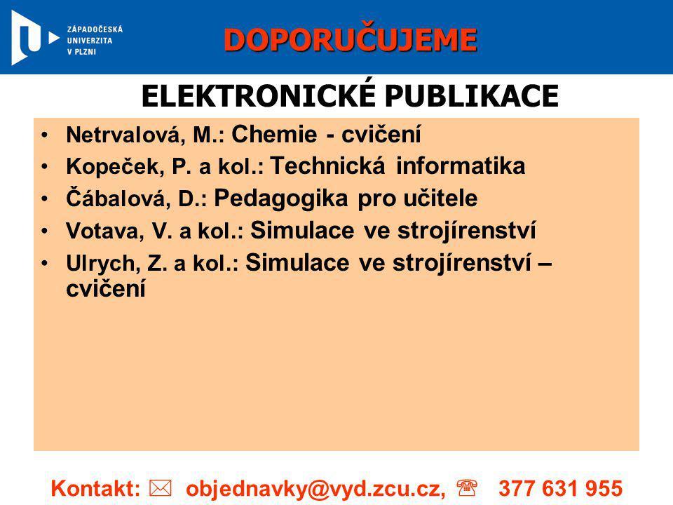 •Netrvalová, M.: Chemie - cvičení •Kopeček, P. a kol.: Technická informatika •Čábalová, D.: Pedagogika pro učitele •Votava, V. a kol.: Simulace ve str