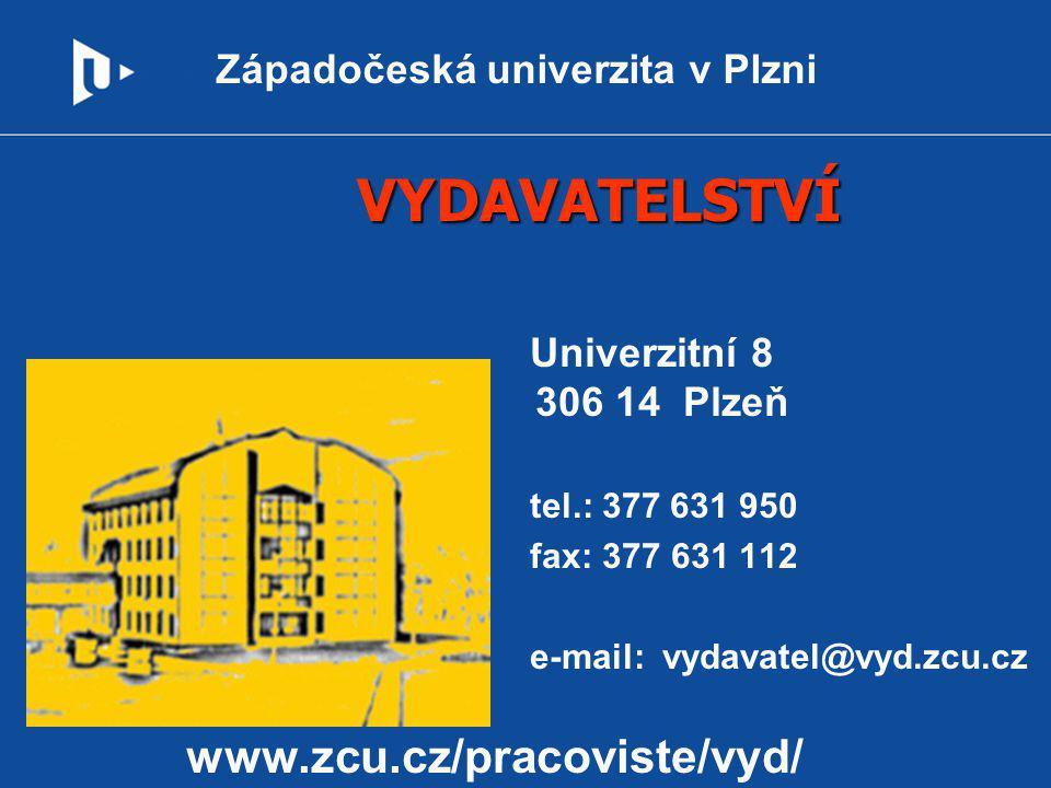 VYDAVATELSTVÍ Univerzitní 8 306 14 Plzeň tel.: 377 631 950 fax: 377 631 112 e-mail: vydavatel@vyd.zcu.cz www.zcu.cz/pracoviste/vyd/
