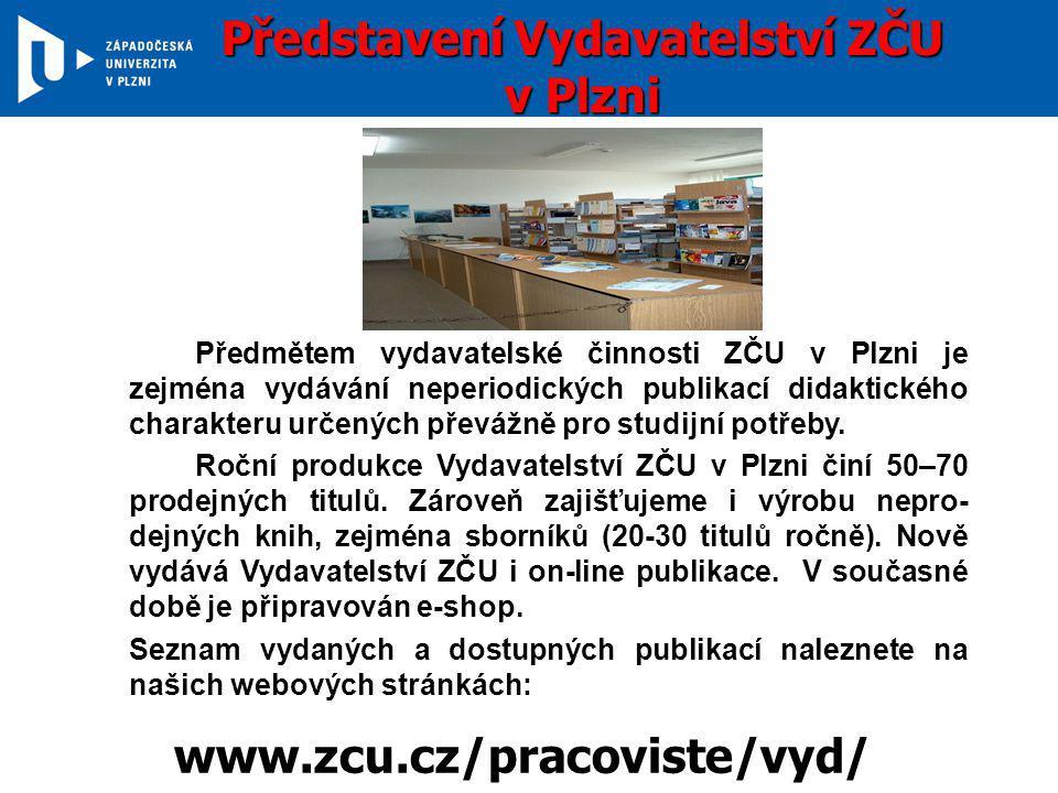 Představení Vydavatelství ZČU v Plzni Předmětem vydavatelské činnosti ZČU v Plzni je zejména vydávání neperiodických publikací didaktického charakteru