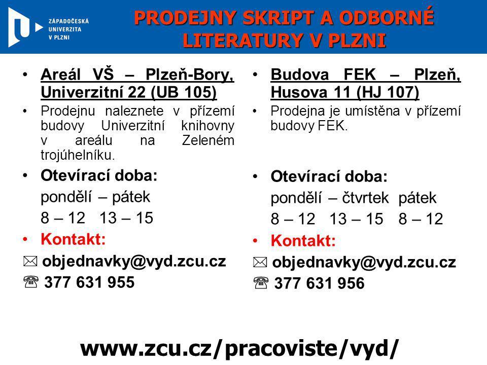 PRODEJNY SKRIPT A ODBORNÉ LITERATURY V PLZNI •Areál VŠ – Plzeň-Bory, Univerzitní 22 (UB 105) •Prodejnu naleznete v přízemí budovy Univerzitní knihovny