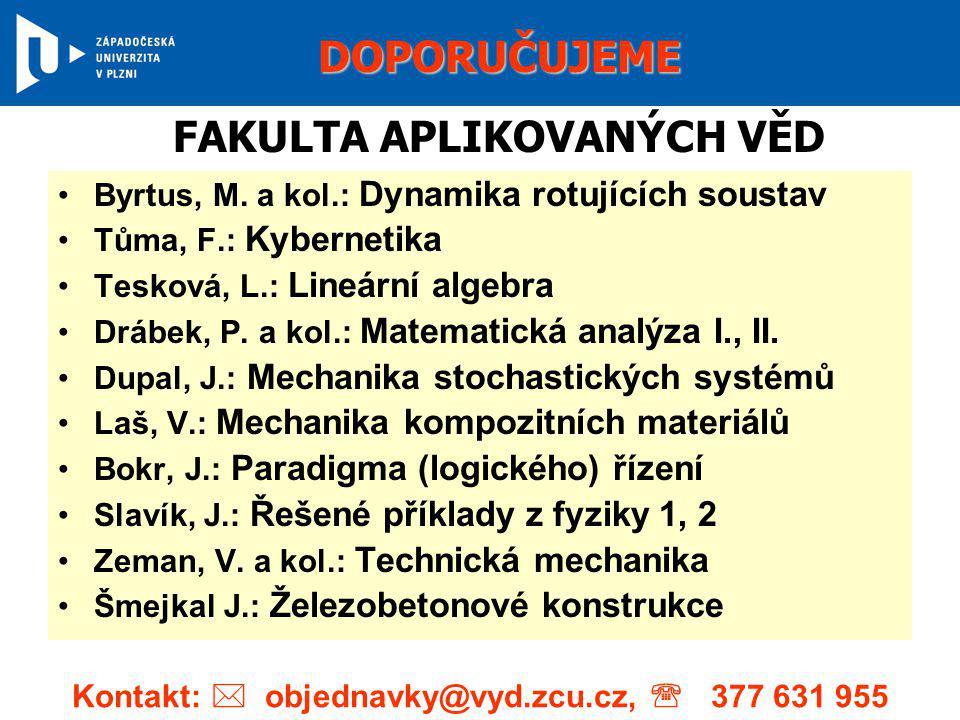 •Byrtus, M. a kol.: Dynamika rotujících soustav •Tůma, F.: Kybernetika •Tesková, L.: Lineární algebra •Drábek, P. a kol.: Matematická analýza I., II.