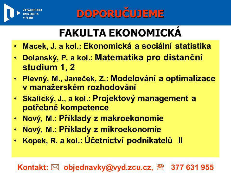 •Macek, J. a kol.: Ekonomická a sociální statistika •Dolanský, P. a kol.: Matematika pro distanční studium 1, 2 •Plevný, M., Janeček, Z.: Modelování a