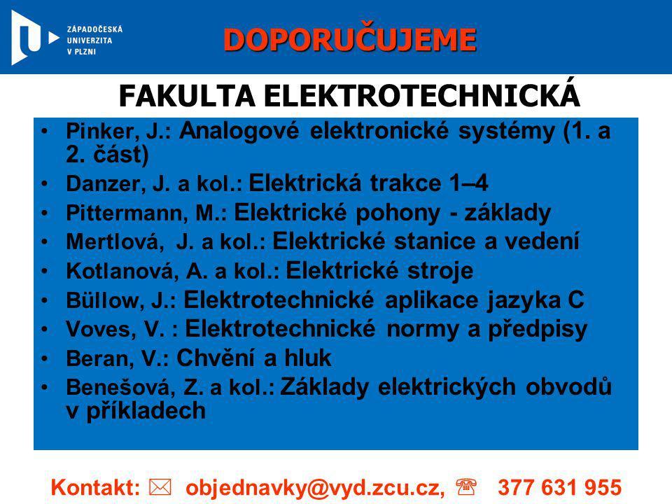 •Pinker, J.: Analogové elektronické systémy (1. a 2. část) •Danzer, J. a kol.: Elektrická trakce 1–4 •Pittermann, M.: Elektrické pohony - základy •Mer