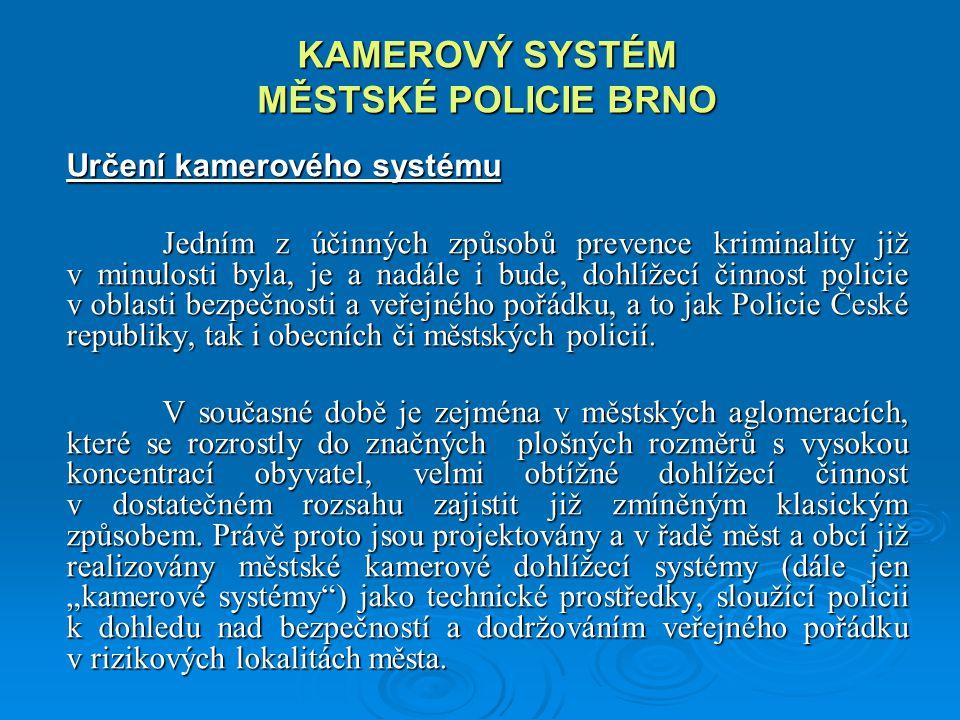 KAMEROVÝ SYSTÉM MĚSTSKÉ POLICIE BRNO Určení kamerového systému Jedním z účinných způsobů prevence kriminality již v minulosti byla, je a nadále i bude, dohlížecí činnost policie v oblasti bezpečnosti a veřejného pořádku, a to jak Policie České republiky, tak i obecních či městských policií.