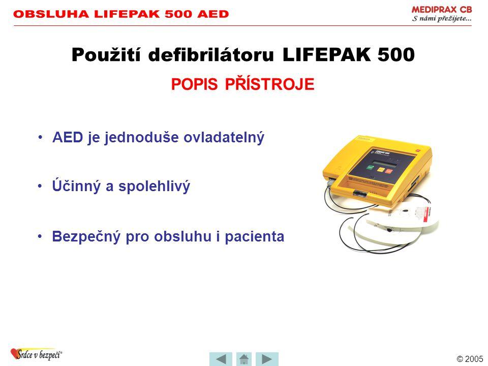 © 2005 Použití defibrilátoru LIFEPAK 500 1) Popis přístroje 2) Technické podmínky provozu 3) Příprava přístroje 4) Příprava pacienta 5) Analýza EKG a