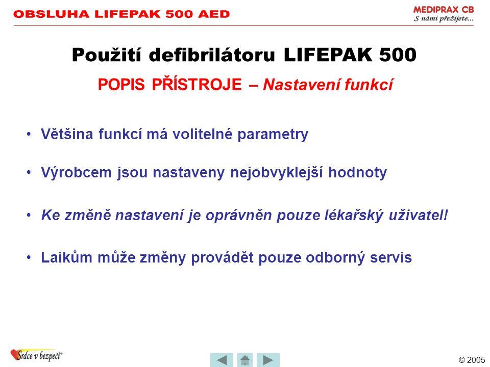 © 2005 •AED je jednoduše ovladatelný •Účinný a spolehlivý •Bezpečný pro obsluhu i pacienta Použití defibrilátoru LIFEPAK 500 POPIS PŘÍSTROJE