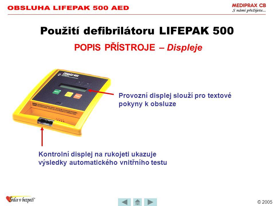 © 2005 POPIS PŘÍSTROJE – Ovládací tlačítka Tlačítko ZAP/VYP slouží k zapnutí přístroje Použití defibrilátoru LIFEPAK 500 Tlačítko ANALÝZA spouští anal