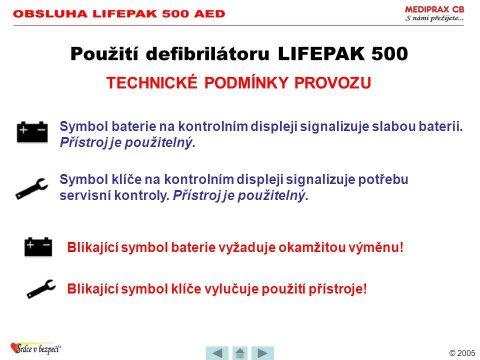 © 2005 TECHNICKÉ PODMÍNKY PROVOZU •Funkčnost přístroje podmiňuje pravidelná údržba Použití defibrilátoru LIFEPAK 500 •Základem kontroly je automatický