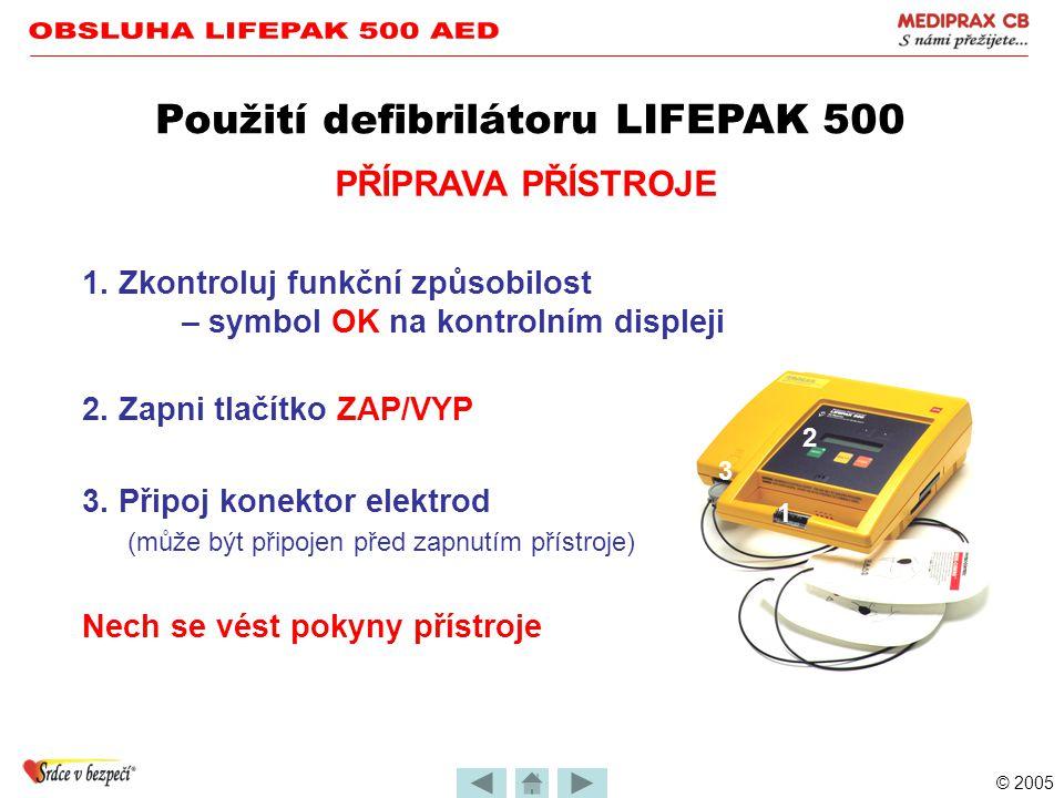 © 2005 TECHNICKÉ PODMÍNKY PROVOZU Symbol baterie na kontrolním displeji signalizuje slabou baterii. Přístroj je použitelný. Použití defibrilátoru LIFE