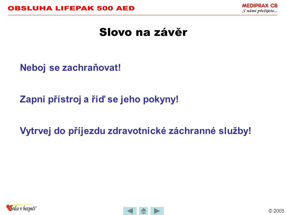© 2005 Použití defibrilátoru LIFEPAK 500 Respektuj tato pravidla: •Nepoužívej AED v mokrém prostředí •Zabraň vzájemnému kontaktu elektrod •Před proved