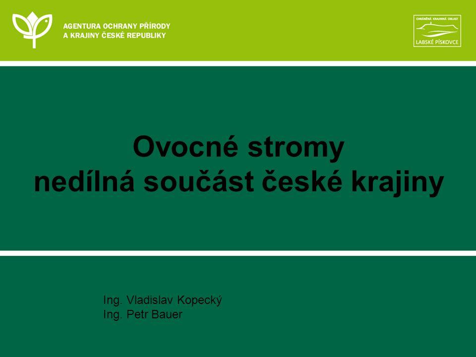 Ovocné stromy nedílná součást české krajiny Ing. Vladislav Kopecký Ing. Petr Bauer