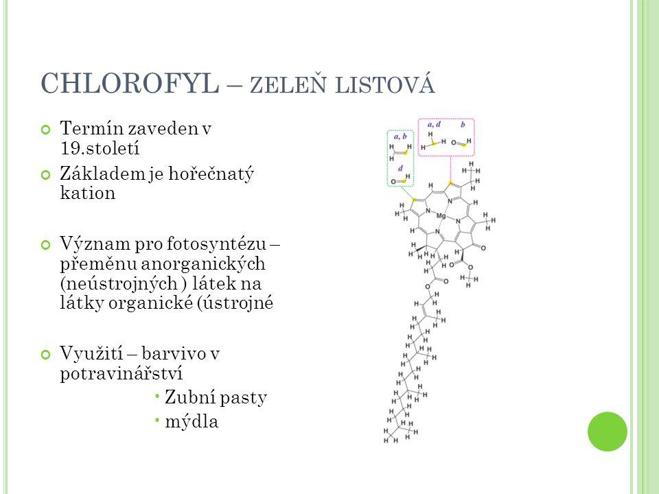 CHLOROFYL – ZELEŇ LISTOVÁ Termín zaveden v 19.století Základem je hořečnatý kation Význam pro fotosyntézu – přeměnu anorganických (neústrojných ) láte