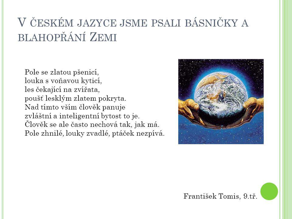 V ČESKÉM JAZYCE JSME PSALI BÁSNIČKY A BLAHOPŘÁNÍ Z EMI František Tomis, 9.tř. Pole se zlatou pšenicí, louka s voňavou kyticí, les čekající na zvířata,