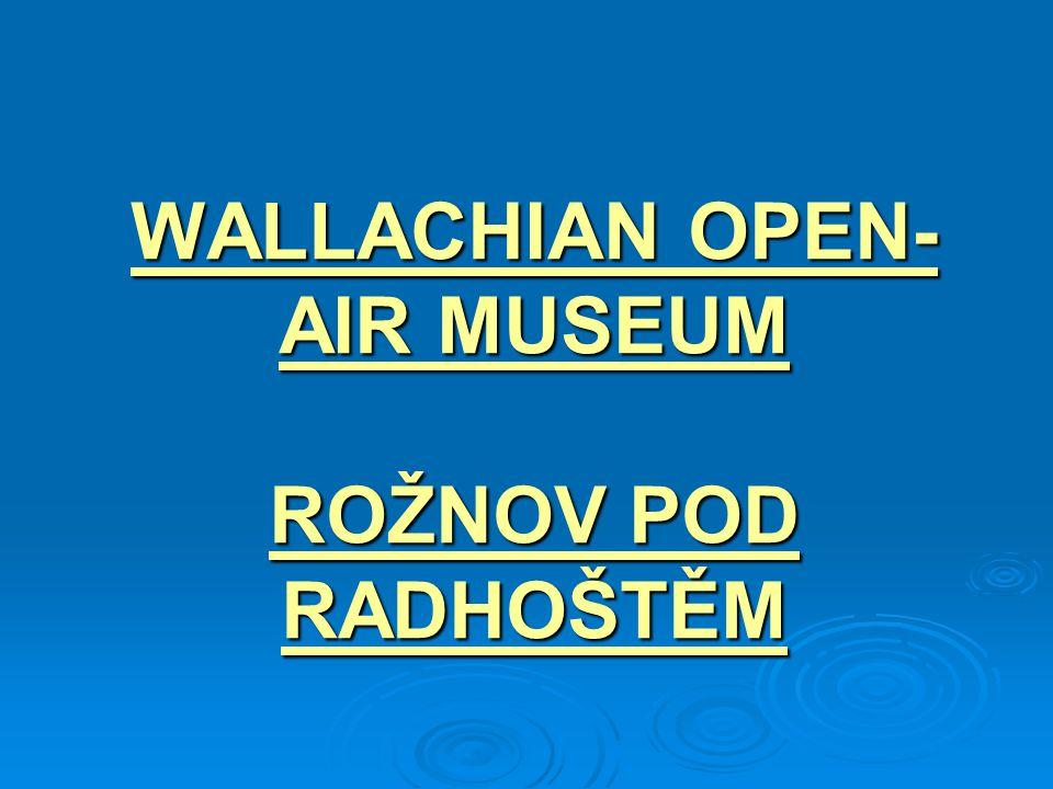 WALLACHIAN OPEN- AIR MUSEUM ROŽNOV POD RADHOŠTĚM