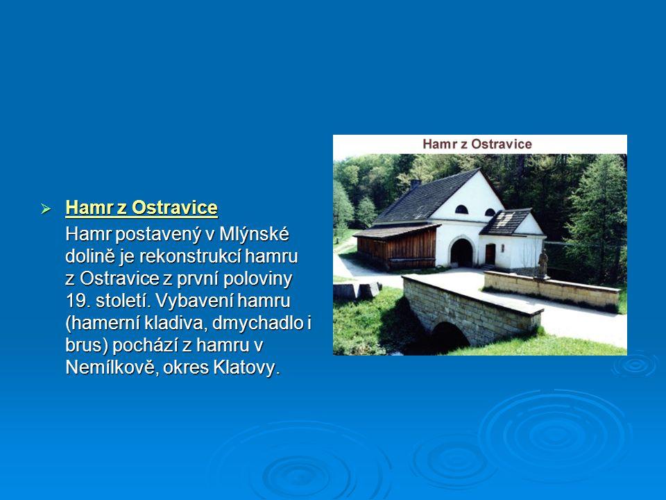  Hamr z Ostravice Hamr postavený v Mlýnské dolině je rekonstrukcí hamru z Ostravice z první poloviny 19. století. Vybavení hamru (hamerní kladiva, dm