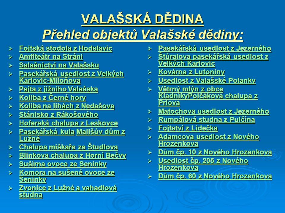 VALAŠSKÁ DĚDINA Přehled objektů Valašské dědiny:  Fojtská stodola z Hodslavic Fojtská stodola z Hodslavic Fojtská stodola z Hodslavic  Amfiteátr na