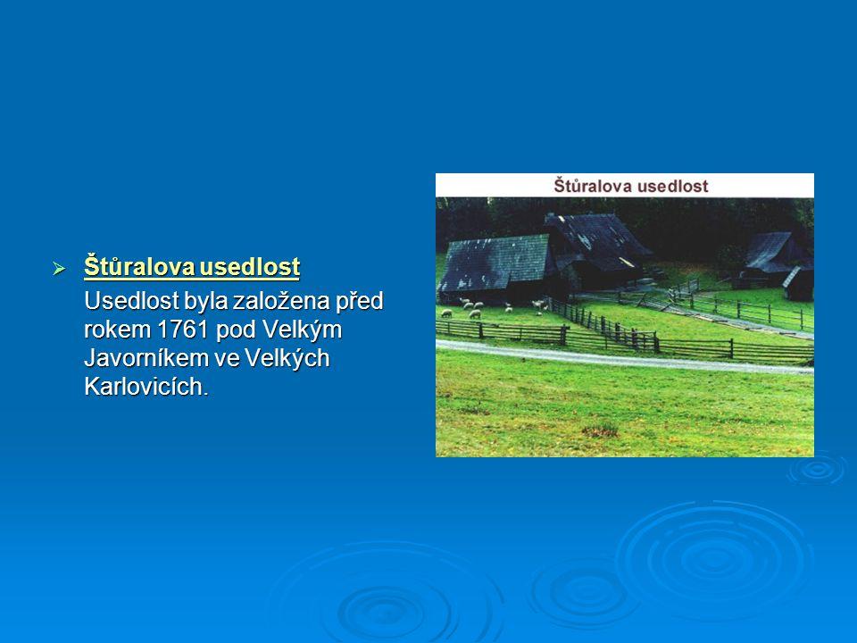  Štůralova usedlost Usedlost byla založena před rokem 1761 pod Velkým Javorníkem ve Velkých Karlovicích.