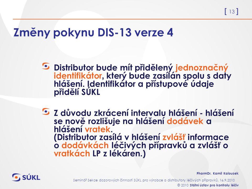[ 13 ] PharmDr. Kamil Kalousek Seminář Sekce dozorových činností SÚKL pro výrobce a distributory léčivých přípravků, 16.9.2010 © 2010 Státní ústav pro