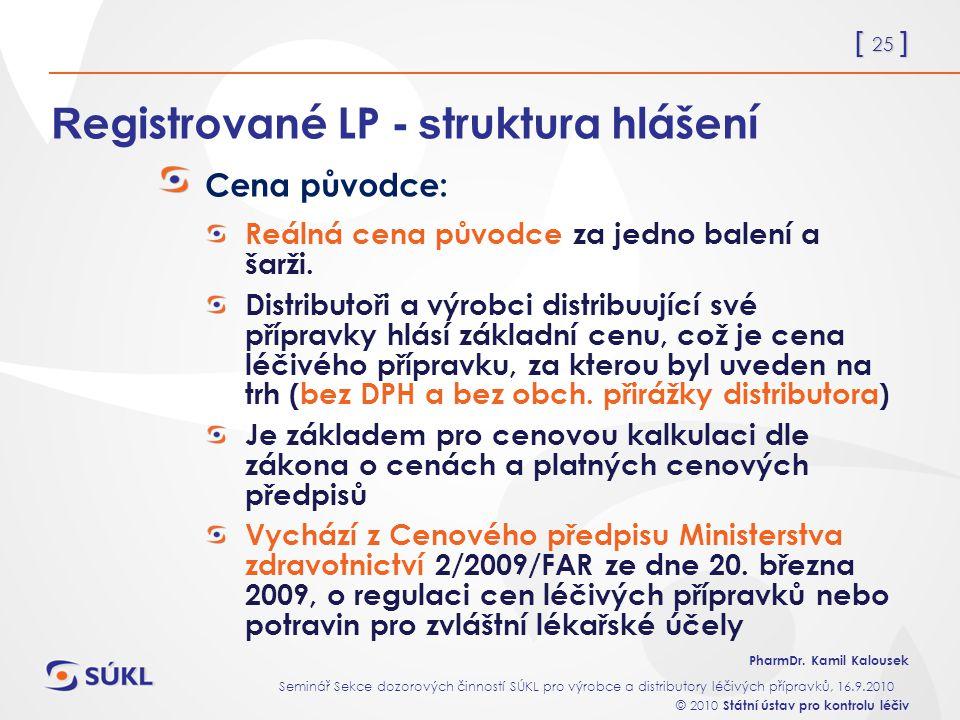 [ 25 ] PharmDr. Kamil Kalousek Seminář Sekce dozorových činností SÚKL pro výrobce a distributory léčivých přípravků, 16.9.2010 © 2010 Státní ústav pro