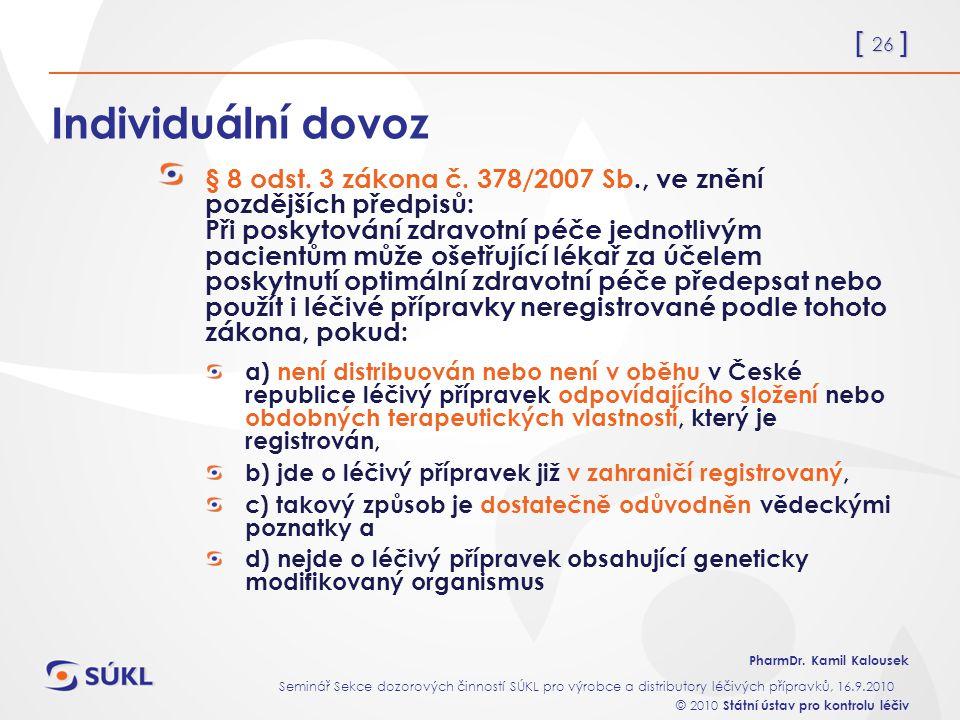 [ 26 ] PharmDr. Kamil Kalousek Seminář Sekce dozorových činností SÚKL pro výrobce a distributory léčivých přípravků, 16.9.2010 © 2010 Státní ústav pro