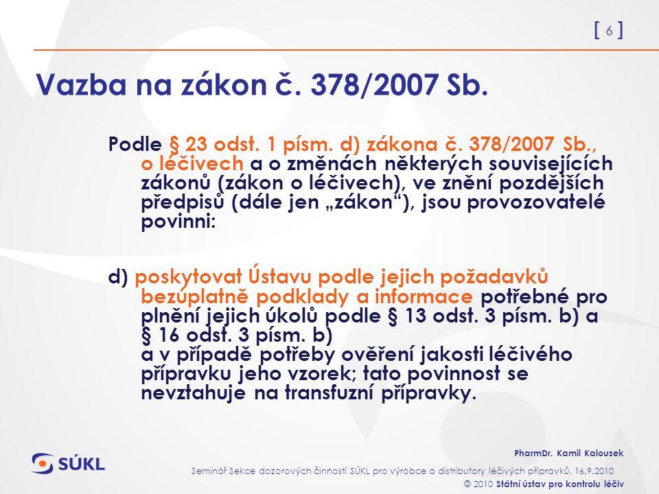 [ 6 ] PharmDr. Kamil Kalousek Seminář Sekce dozorových činností SÚKL pro výrobce a distributory léčivých přípravků, 16.9.2010 © 2010 Státní ústav pro