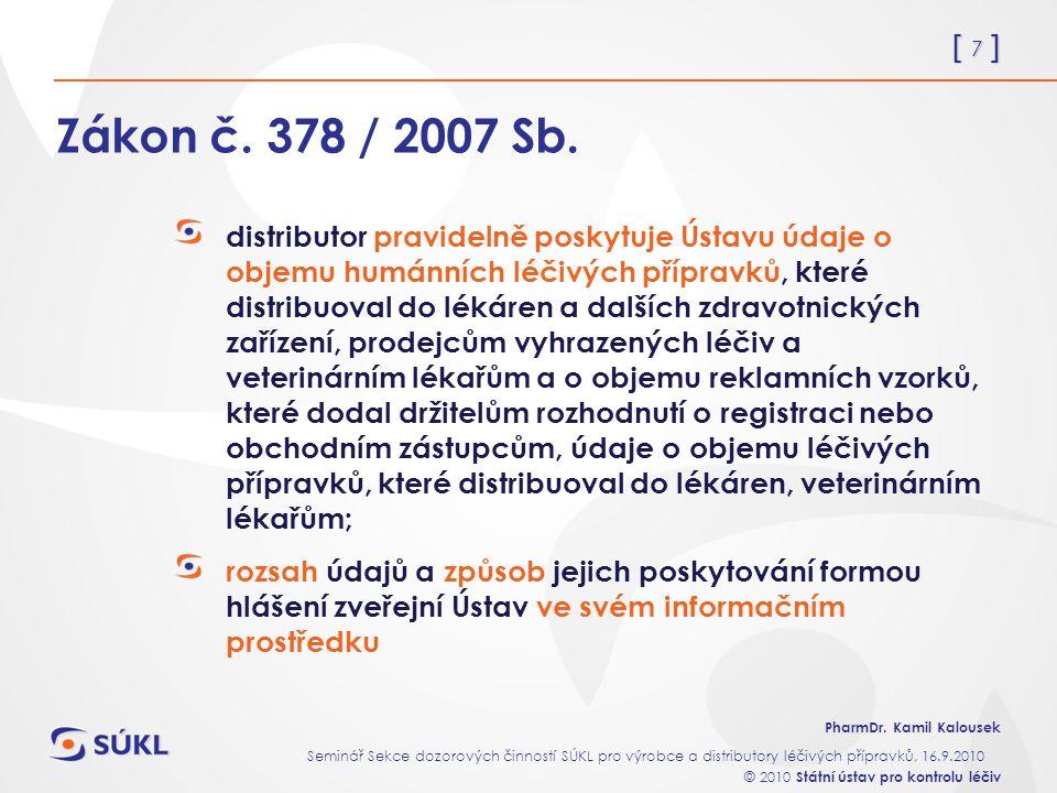 [ 7 ] PharmDr. Kamil Kalousek Seminář Sekce dozorových činností SÚKL pro výrobce a distributory léčivých přípravků, 16.9.2010 © 2010 Státní ústav pro