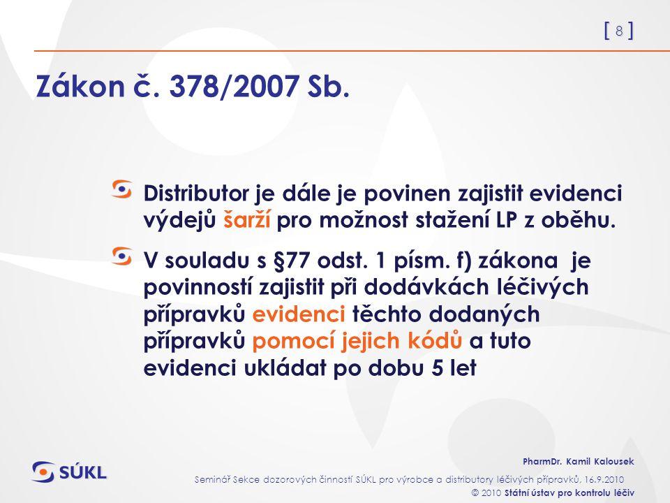 [ 8 ] PharmDr. Kamil Kalousek Seminář Sekce dozorových činností SÚKL pro výrobce a distributory léčivých přípravků, 16.9.2010 © 2010 Státní ústav pro