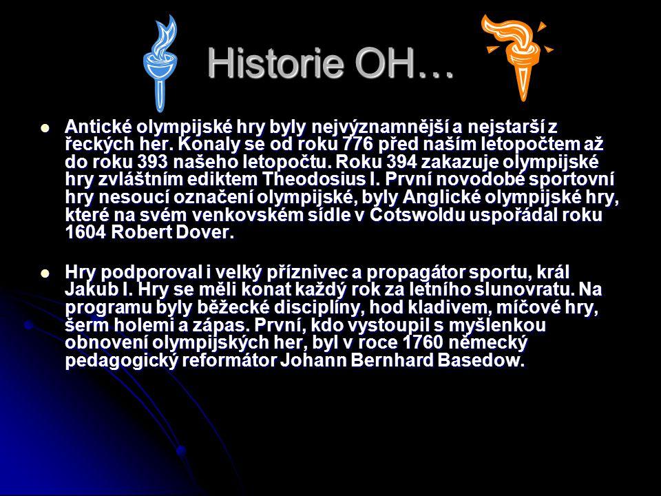 Historie OH…  Antické olympijské hry byly nejvýznamnější a nejstarší z řeckých her. Konaly se od roku 776 před naším letopočtem až do roku 393 našeho