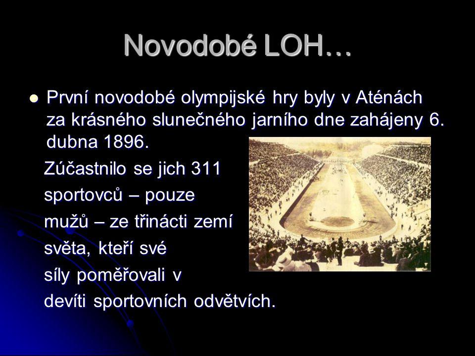 Novodobé LOH…  První novodobé olympijské hry byly v Aténách za krásného slunečného jarního dne zahájeny 6. dubna 1896. Zúčastnilo se jich 311 Zúčastn