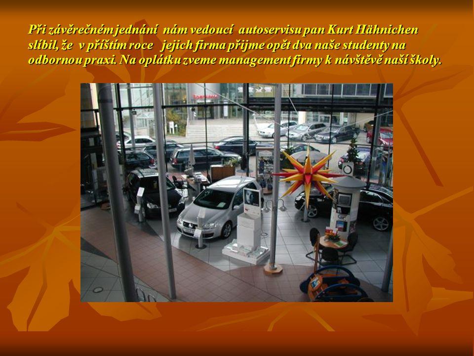 Při závěrečném jednání nám vedoucí autoservisu pan Kurt Hähnichen slíbil, že v příštím roce jejich firma přijme opět dva naše studenty na odbornou praxi.