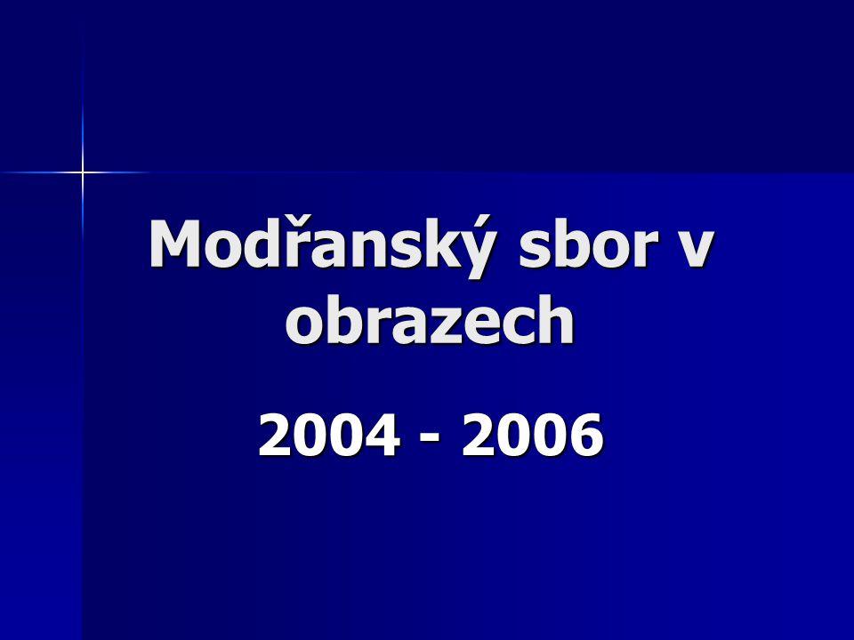 """prezentaci """"Modřanský sbor v obrazech 2004- 2006 sestavila Jitka Klubalová ©"""