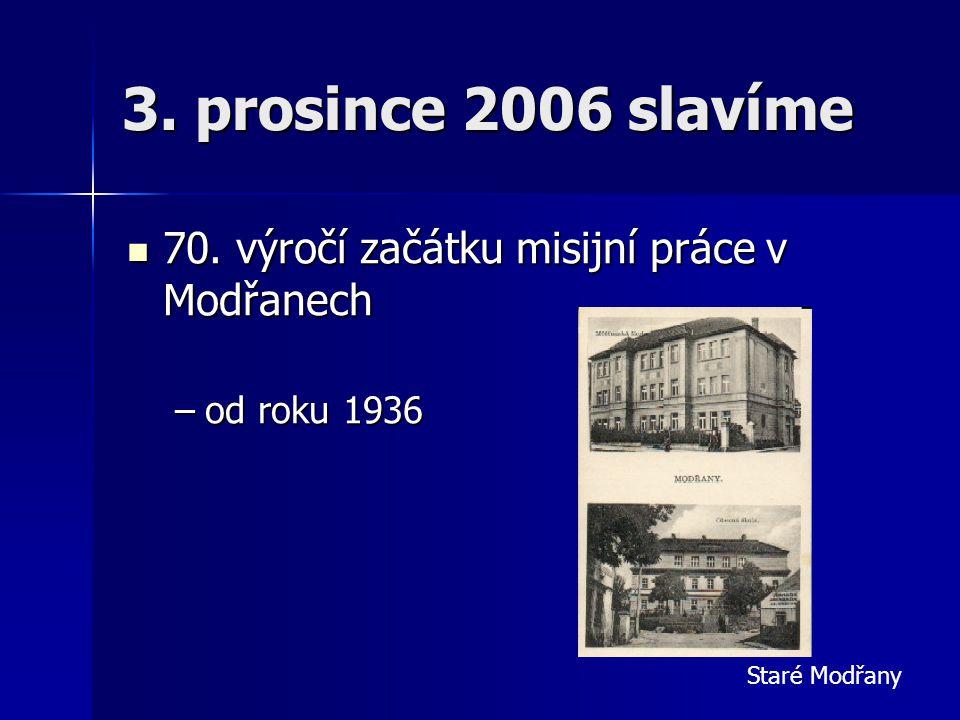 3. prosince 2006 slavíme  70. výročí začátku misijní práce v Modřanech –od roku 1936 Staré Modřany