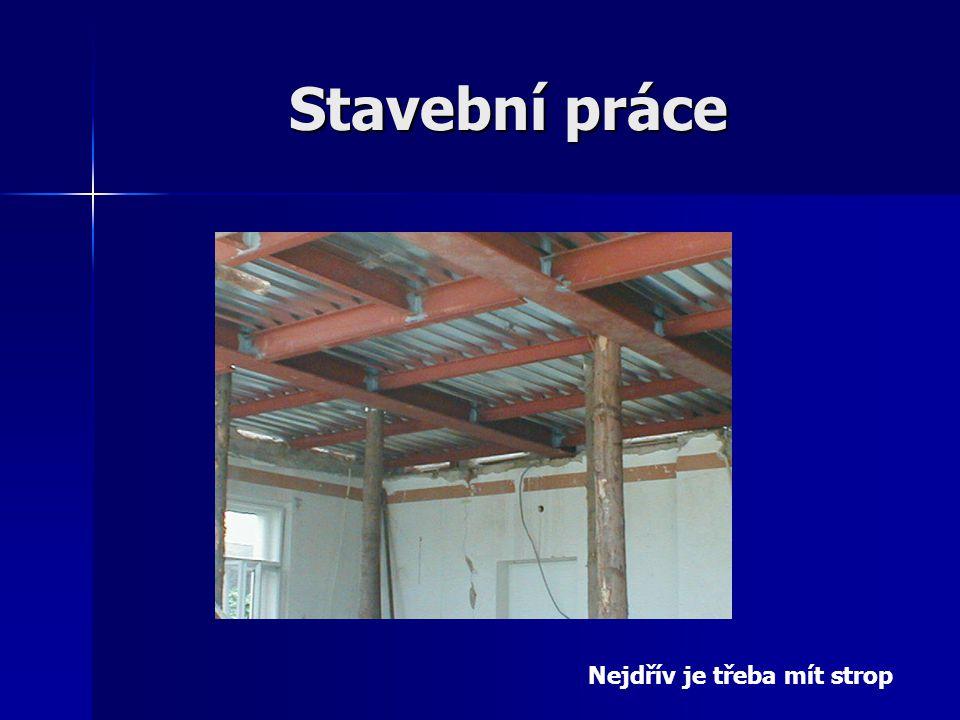Stavební práce Nejdřív je třeba mít strop