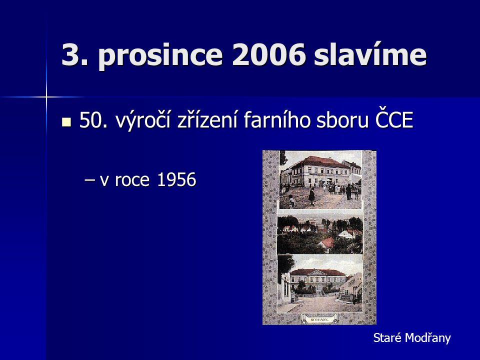 3. prosince 2006 slavíme  50. výročí zřízení farního sboru ČCE –v roce 1956 Staré Modřany