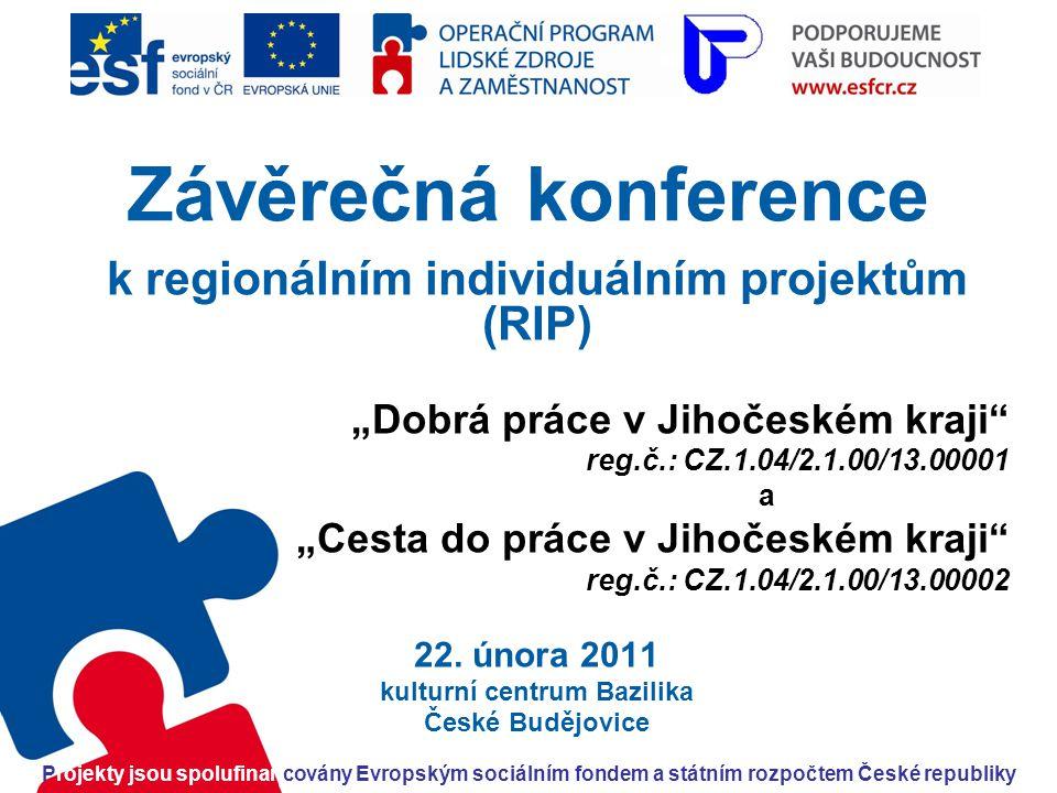 """Závěrečná konference k regionálním individuálním projektům (RIP) """"Dobrá práce v Jihočeském kraji"""" reg.č.: CZ.1.04/2.1.00/13.00001 a """"Cesta do práce v"""