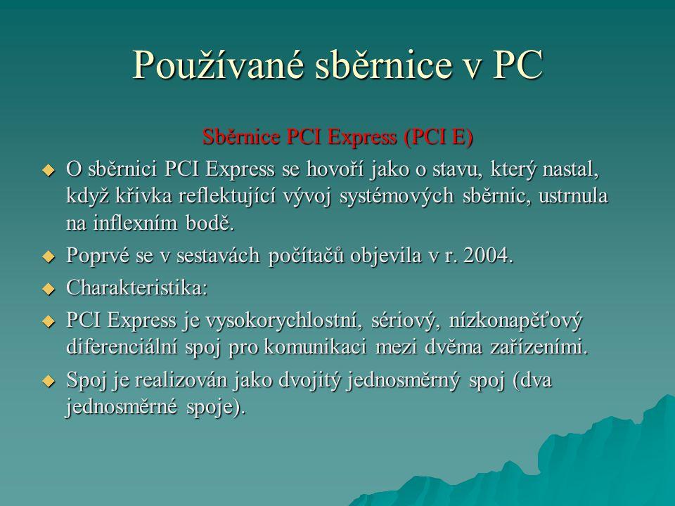 Sběrnice PCI Express (PCI E)  O sběrnici PCI Express se hovoří jako o stavu, který nastal, když křivka reflektující vývoj systémových sběrnic, ustrnula na inflexním bodě.
