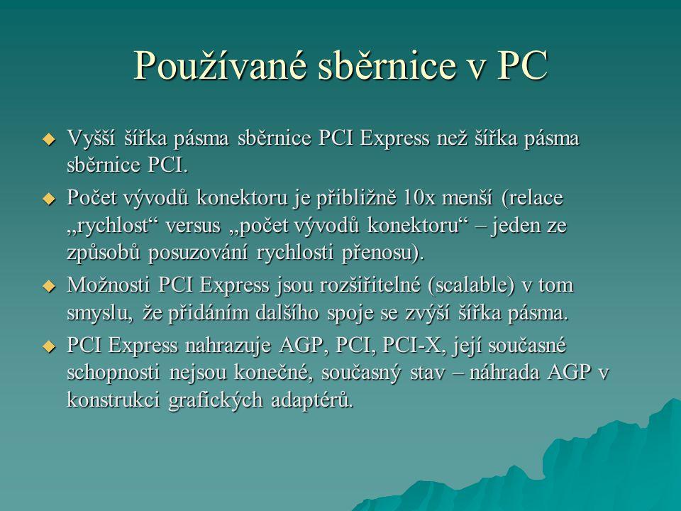Používané sběrnice v PC  Vyšší šířka pásma sběrnice PCI Express než šířka pásma sběrnice PCI.