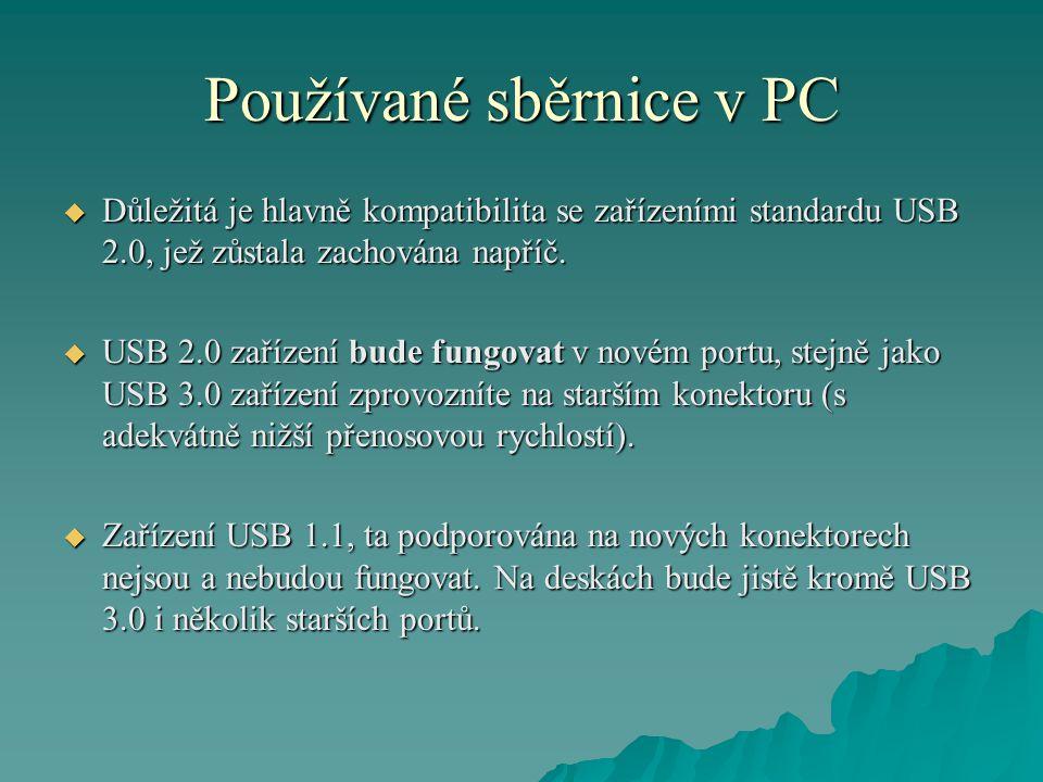 Používané sběrnice v PC  Důležitá je hlavně kompatibilita se zařízeními standardu USB 2.0, jež zůstala zachována napříč.