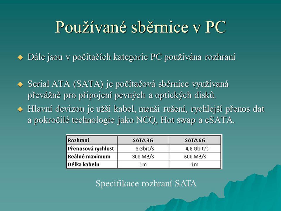 Používané sběrnice v PC  Dále jsou v počítačích kategorie PC používána rozhraní  Serial ATA (SATA) je počítačová sběrnice využívaná převážně pro připojení pevných a optických disků.