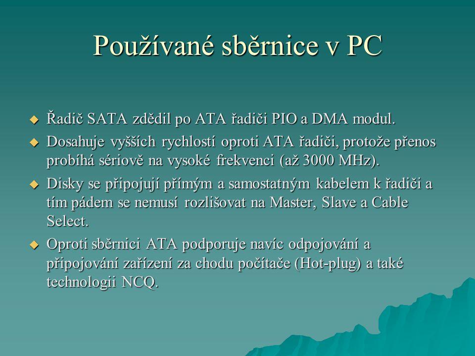Používané sběrnice v PC  Řadič SATA zdědil po ATA řadiči PIO a DMA modul.