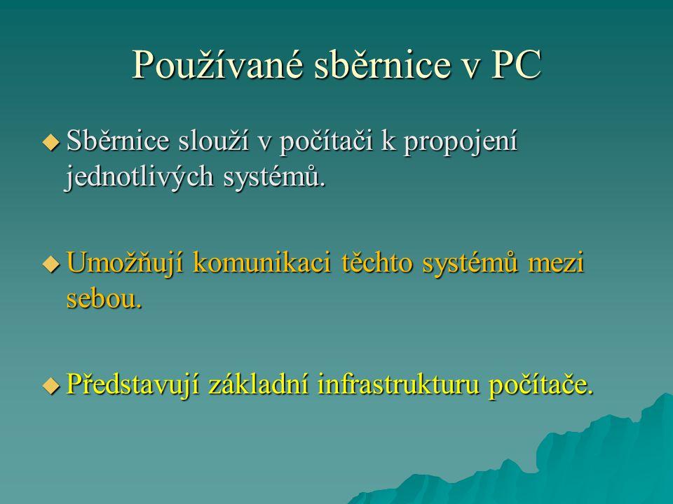 Používané sběrnice v PC  Mezi používané sběrnice dnes u počítačů kategorie PC patří:  PCI a z ní vyvinuté sběrnice PCI-X a PCI Expres.