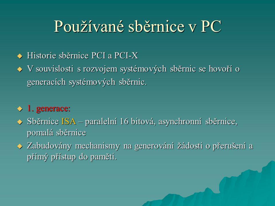 Používané sběrnice v PC  Historie sběrnice PCI a PCI-X  V souvislosti s rozvojem systémových sběrnic se hovoří o generacích systémových sběrnic.