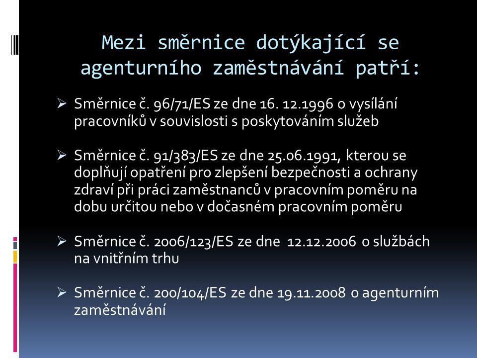 Mezi směrnice dotýkající se agenturního zaměstnávání patří:  Směrnice č.